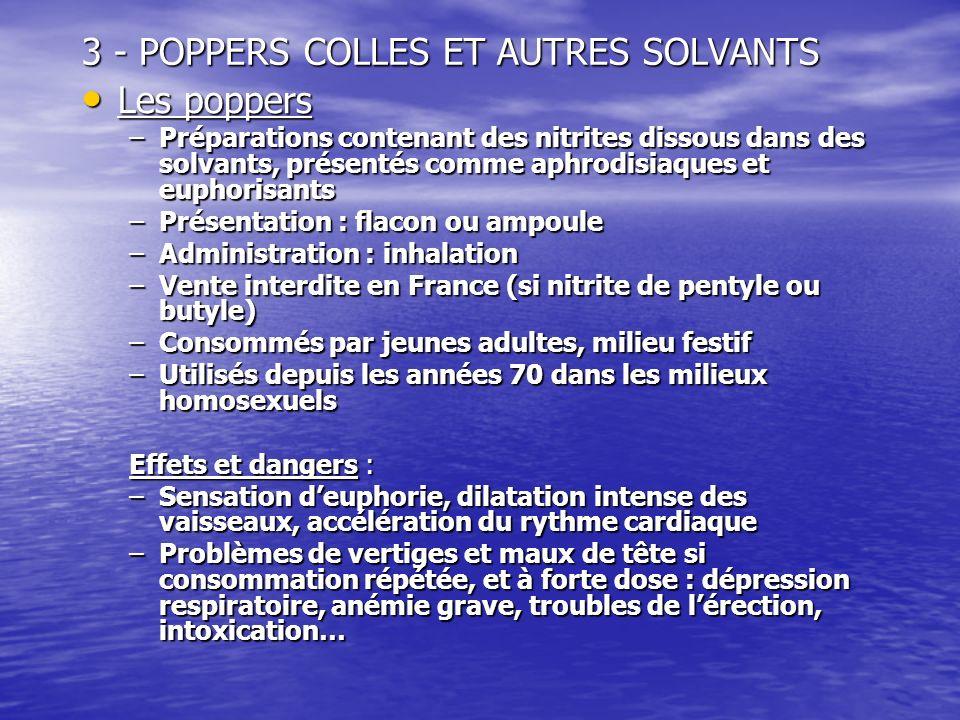3 - POPPERS COLLES ET AUTRES SOLVANTS Les poppers Les poppers –Préparations contenant des nitrites dissous dans des solvants, présentés comme aphrodis