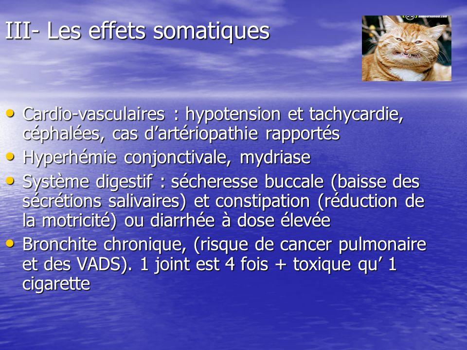 III- Les effets somatiques Cardio-vasculaires : hypotension et tachycardie, céphalées, cas dartériopathie rapportés Cardio-vasculaires : hypotension e