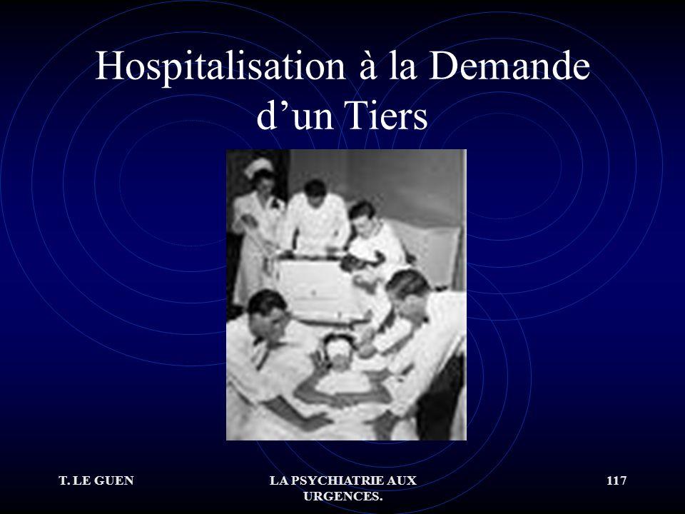 T. LE GUENLA PSYCHIATRIE AUX URGENCES. 117 Hospitalisation à la Demande dun Tiers