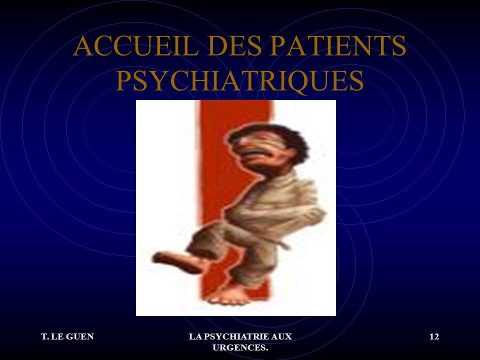 T. LE GUENLA PSYCHIATRIE AUX URGENCES. 12 ACCUEIL DES PATIENTS PSYCHIATRIQUES