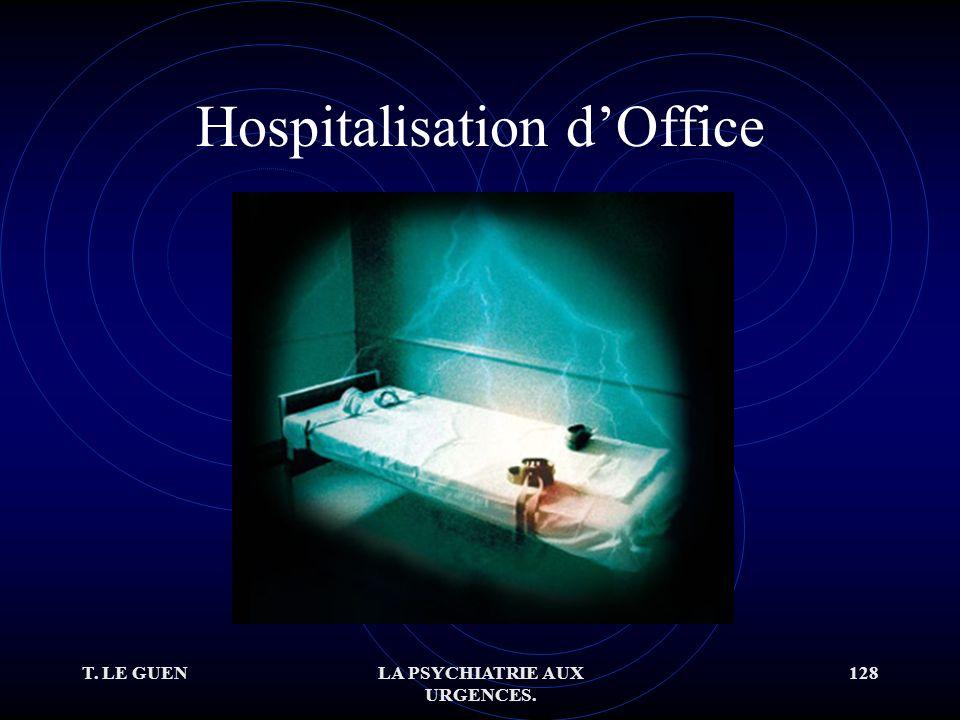 T. LE GUENLA PSYCHIATRIE AUX URGENCES. 128 Hospitalisation dOffice