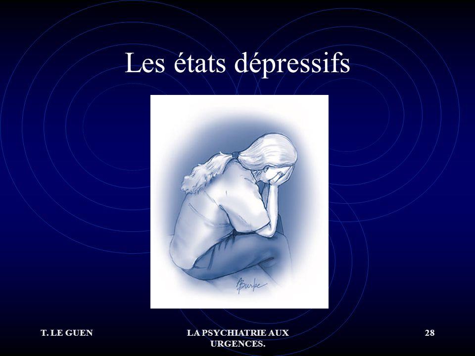T. LE GUENLA PSYCHIATRIE AUX URGENCES. 28 Les états dépressifs