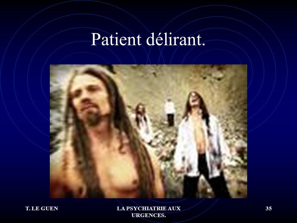 T. LE GUENLA PSYCHIATRIE AUX URGENCES. 35 Patient délirant.