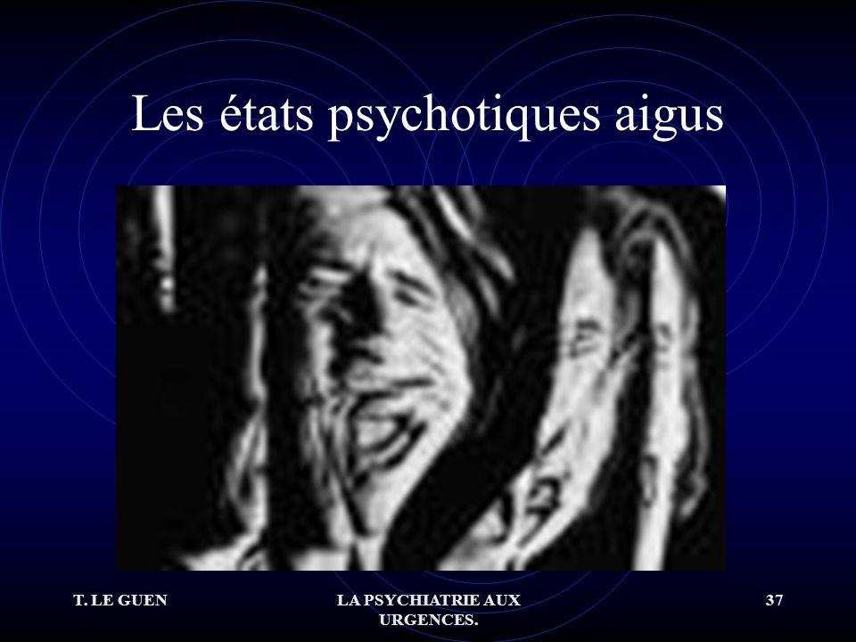 T. LE GUENLA PSYCHIATRIE AUX URGENCES. 37 Les états psychotiques aigus