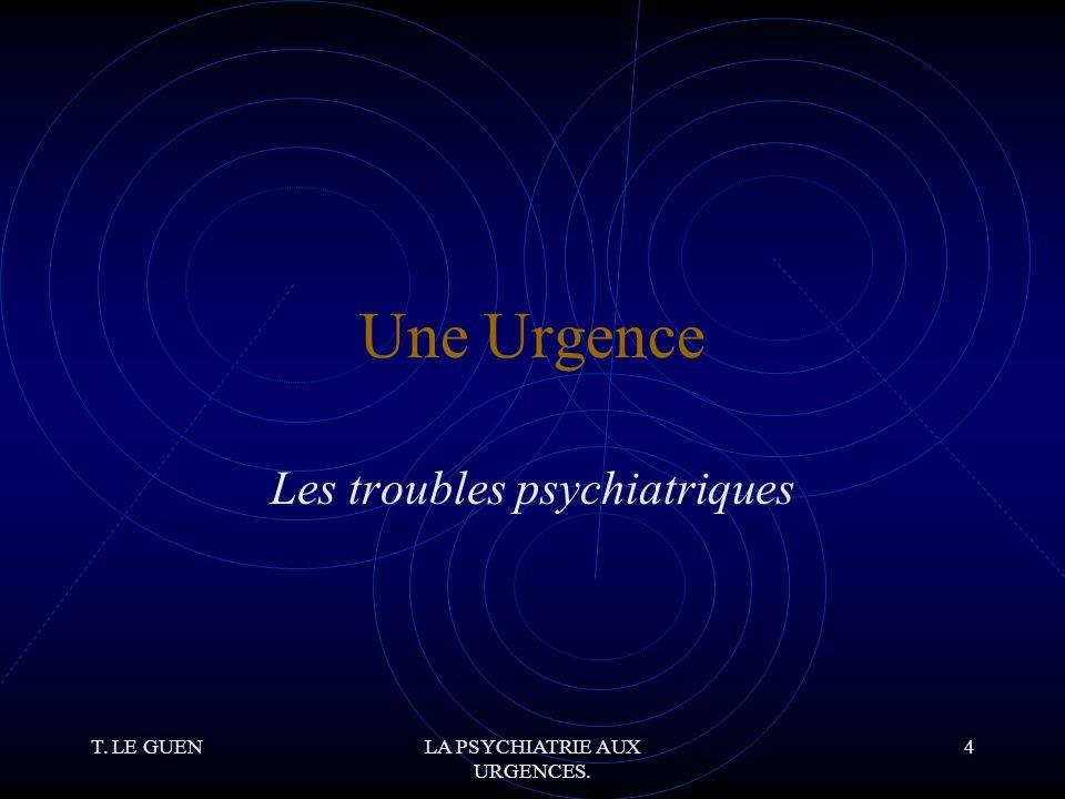 T. LE GUENLA PSYCHIATRIE AUX URGENCES. 65 Patients Agités