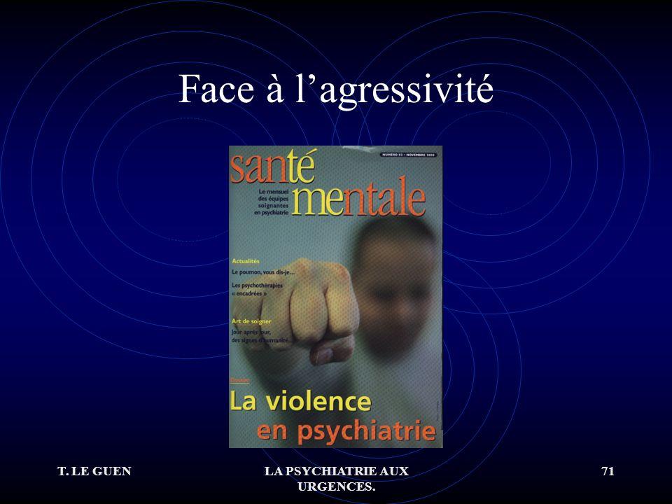 T. LE GUENLA PSYCHIATRIE AUX URGENCES. 71 Face à lagressivité