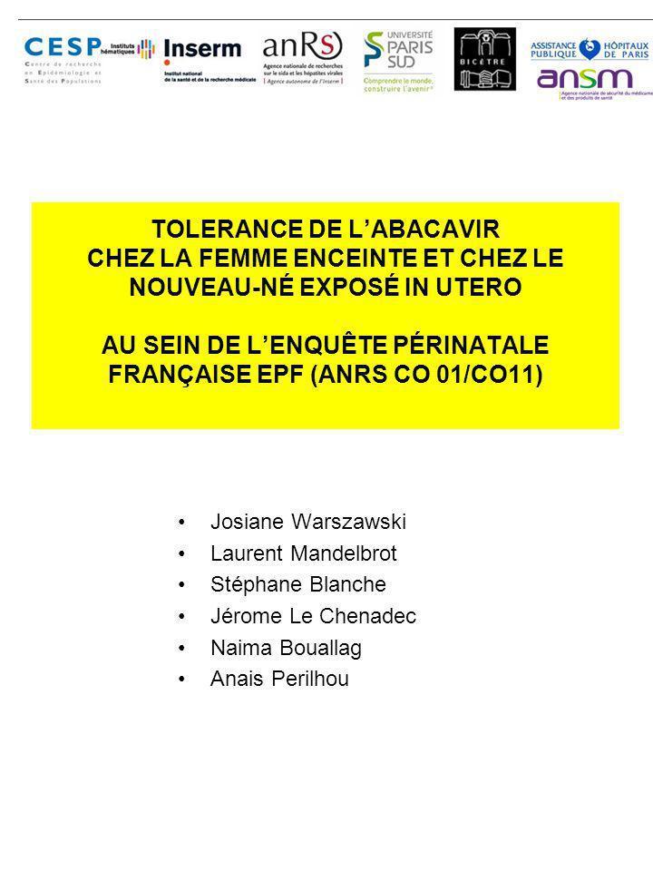 TOLERANCE DE LABACAVIR CHEZ LA FEMME ENCEINTE ET CHEZ LE NOUVEAU-NÉ EXPOSÉ IN UTERO AU SEIN DE LENQUÊTE PÉRINATALE FRANÇAISE EPF (ANRS CO 01/CO11) Jos