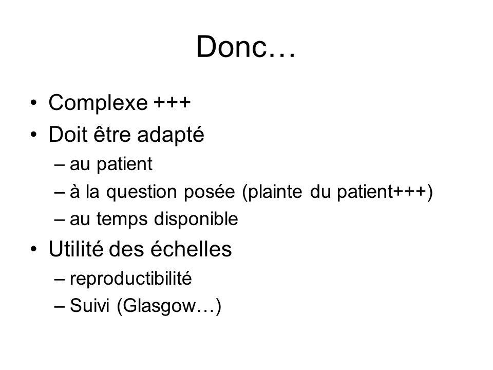 Donc… Complexe +++ Doit être adapté –au patient –à la question posée (plainte du patient+++) –au temps disponible Utilité des échelles –reproductibili