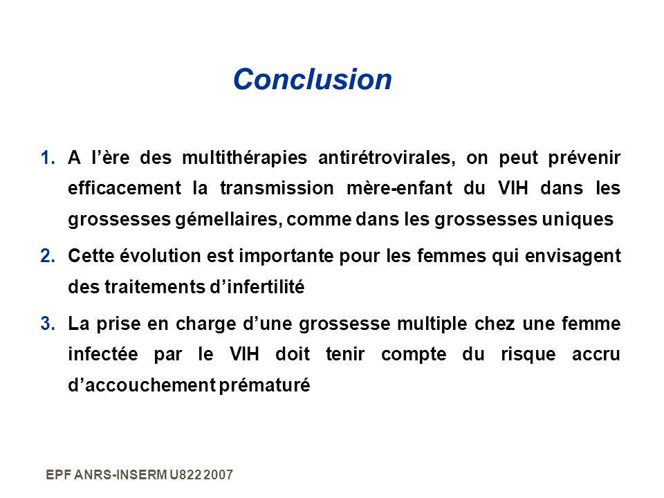 EPF ANRS-INSERM U822 2007 Conclusion 1.A lère des multithérapies antirétrovirales, on peut prévenir efficacement la transmission mère-enfant du VIH da