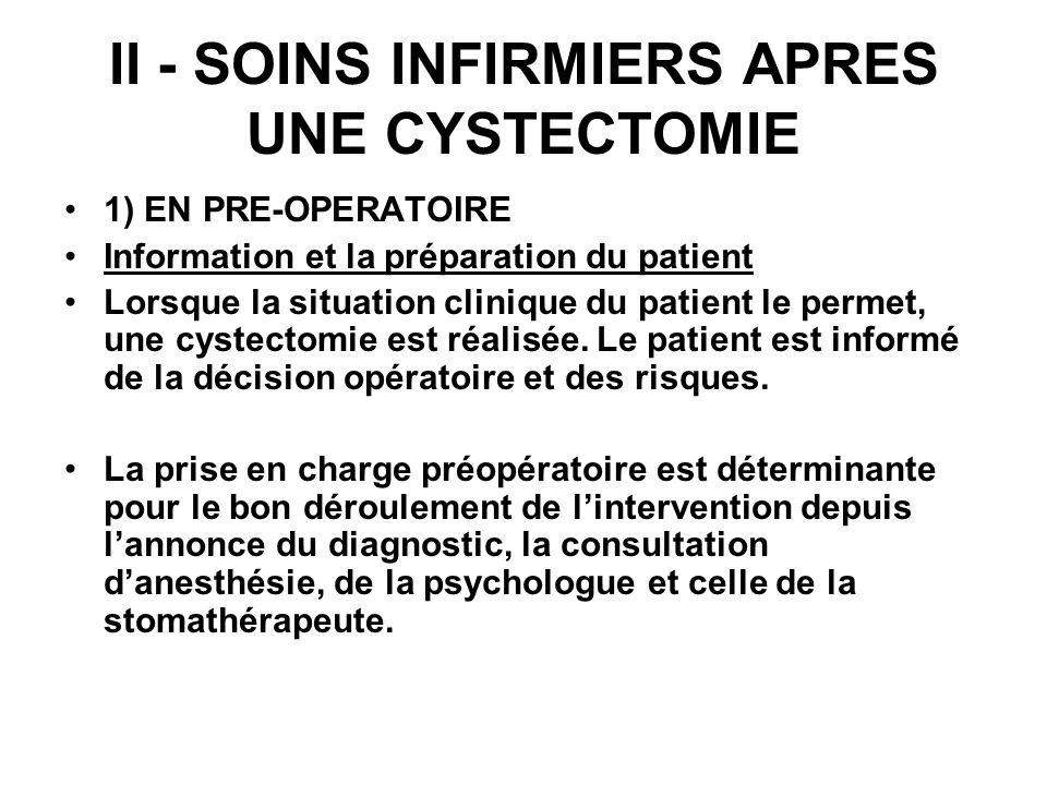 II - SOINS INFIRMIERS APRES UNE CYSTECTOMIE 1) EN PRE-OPERATOIRE Information et la préparation du patient Lorsque la situation clinique du patient le
