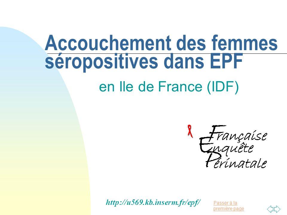 Passer à la première page Accouchement des femmes séropositives dans EPF en Ile de France (IDF) http://u569.kb.inserm.fr/epf/
