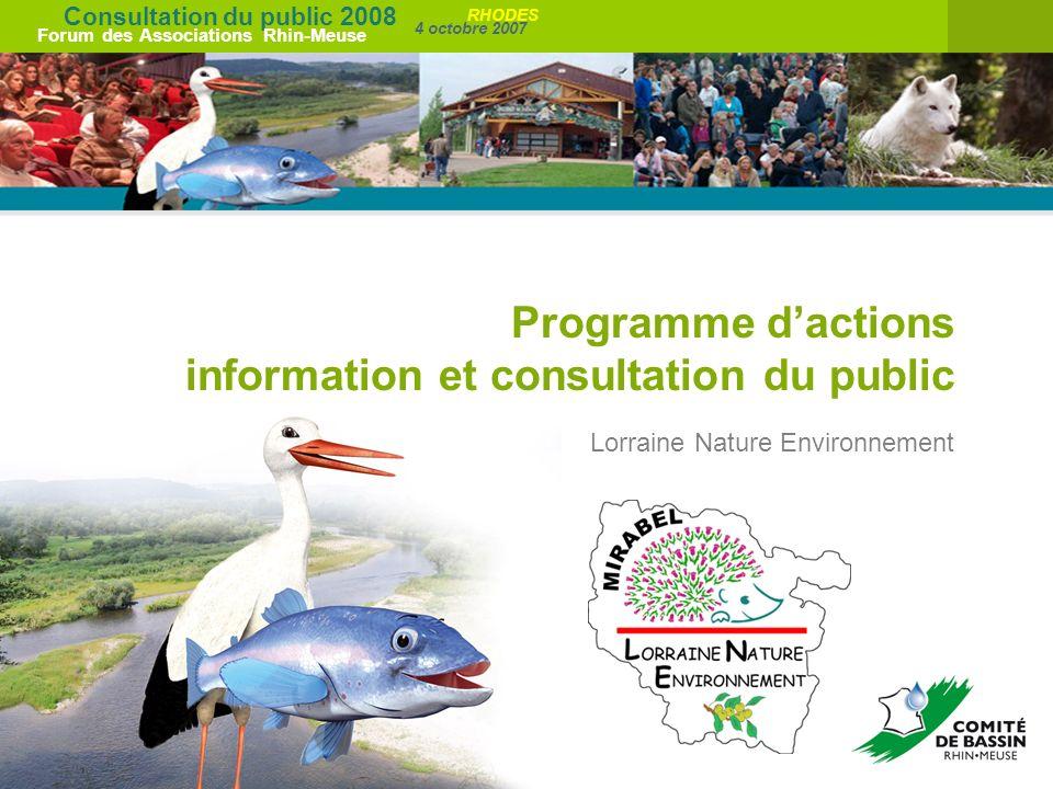Consultation du public 2008 Forum des Associations Rhin-Meuse 4 octobre 2007 RHODES Programme dactions information et consultation du public Lorraine Nature Environnement
