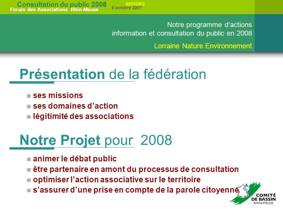 Consultation du public 2008 Forum des Associations Rhin-Meuse 4 octobre 2007 RHODES Présentation de la fédération ses missions ses domaines daction lé