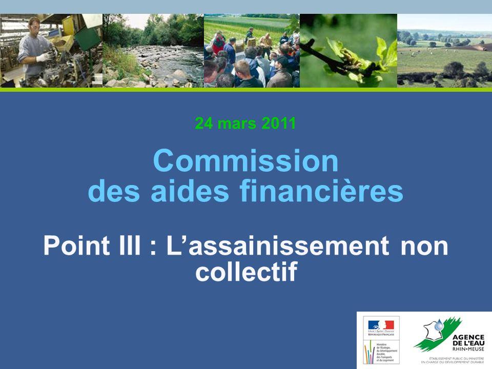 24 mars 2011 Commission des aides financières Point III : Lassainissement non collectif