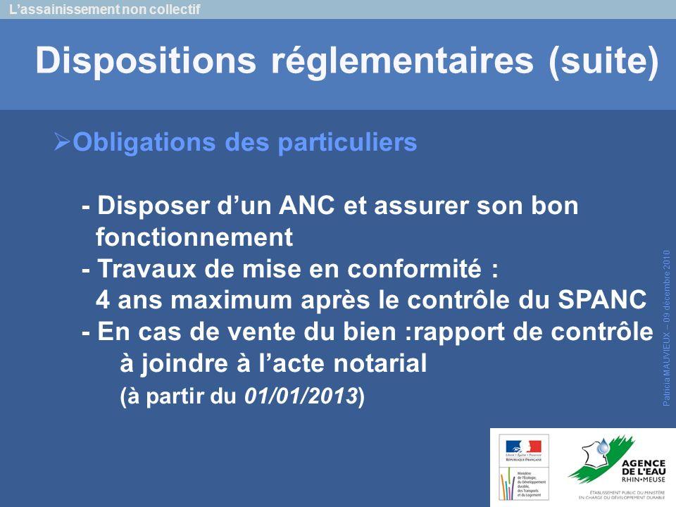 Lassainissement non collectif Patricia MAUVIEUX – 09 décembre 2010 Dispositions réglementaires (suite) Obligations des particuliers - Disposer dun ANC