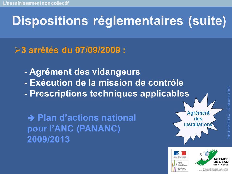 Lassainissement non collectif Patricia MAUVIEUX – 09 décembre 2010 Dispositions réglementaires (suite) 3 arrêtés du 07/09/2009 : - Agrément des vidang