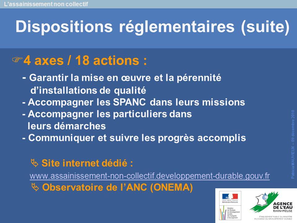 Lassainissement non collectif Patricia MAUVIEUX – 09 décembre 2010 Dispositions réglementaires (suite) 4 axes / 18 actions : - Garantir la mise en œuv