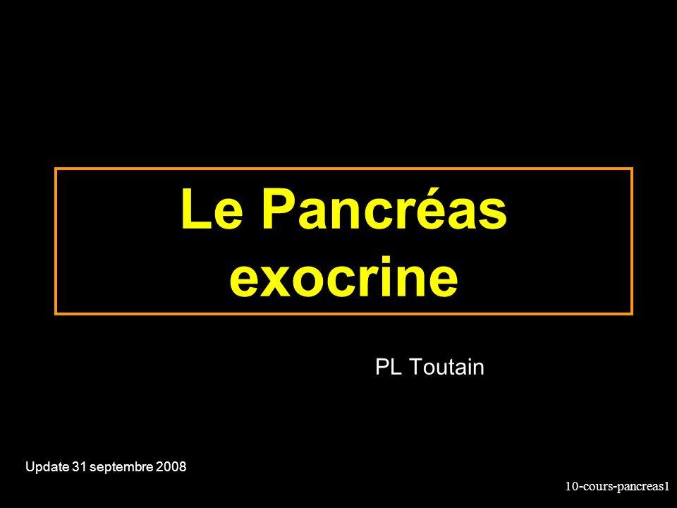 10-cours-pancreas1 Le Pancréas exocrine Update 31 septembre 2008 PL Toutain