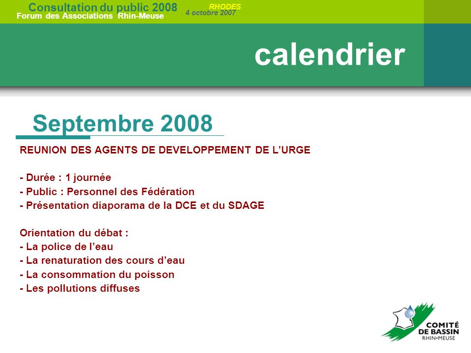 Consultation du public 2008 Forum des Associations Rhin-Meuse 4 octobre 2007 RHODES Septembre 2008 calendrier REUNION DES AGENTS DE DEVELOPPEMENT DE L