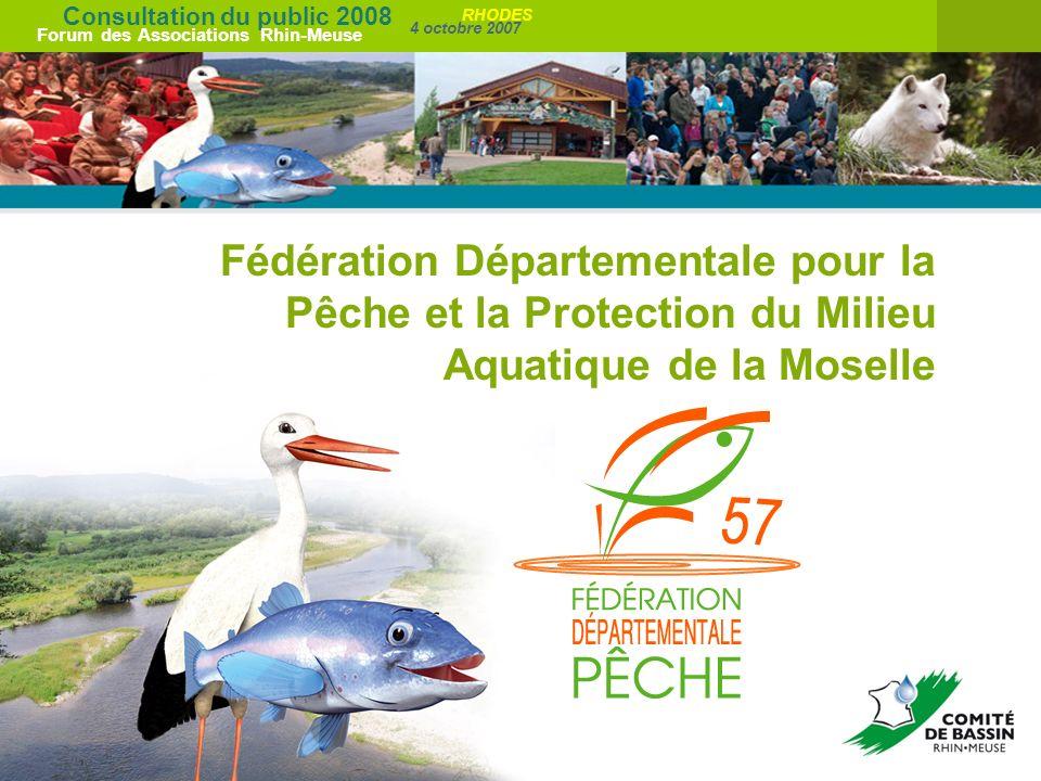 Consultation du public 2008 Forum des Associations Rhin-Meuse 4 octobre 2007 RHODES Fédération Départementale pour la Pêche et la Protection du Milieu Aquatique de la Moselle