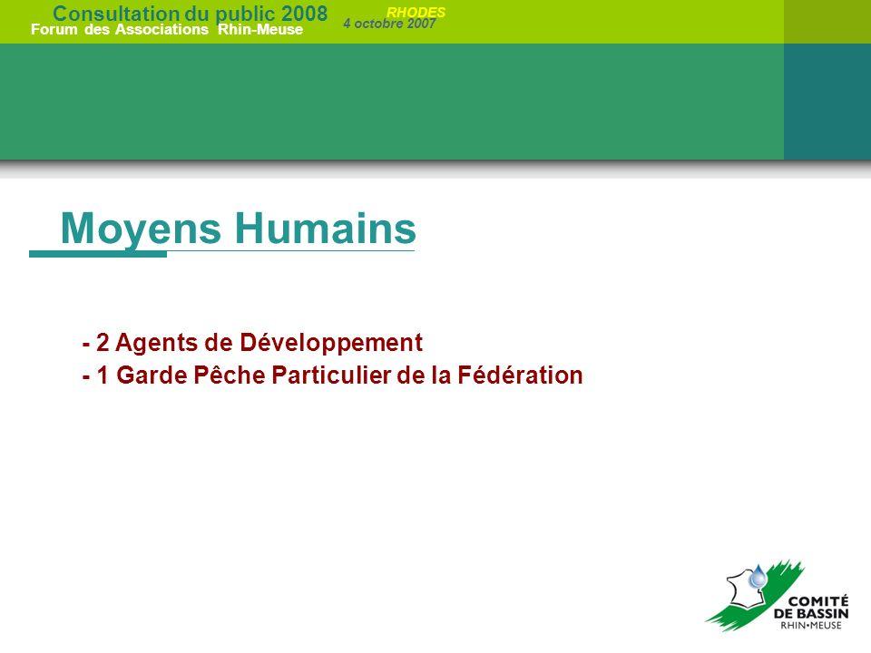 Consultation du public 2008 Forum des Associations Rhin-Meuse 4 octobre 2007 RHODES Moyens Humains - 2 Agents de Développement - 1 Garde Pêche Particulier de la Fédération