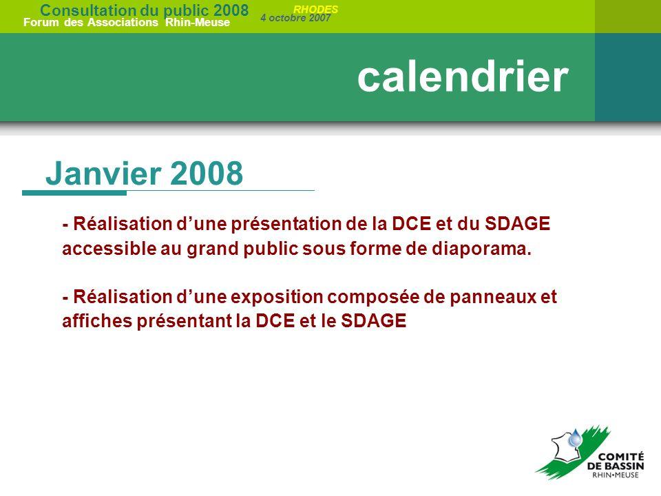 Consultation du public 2008 Forum des Associations Rhin-Meuse 4 octobre 2007 RHODES Janvier 2008 calendrier - Réalisation dune présentation de la DCE et du SDAGE accessible au grand public sous forme de diaporama.