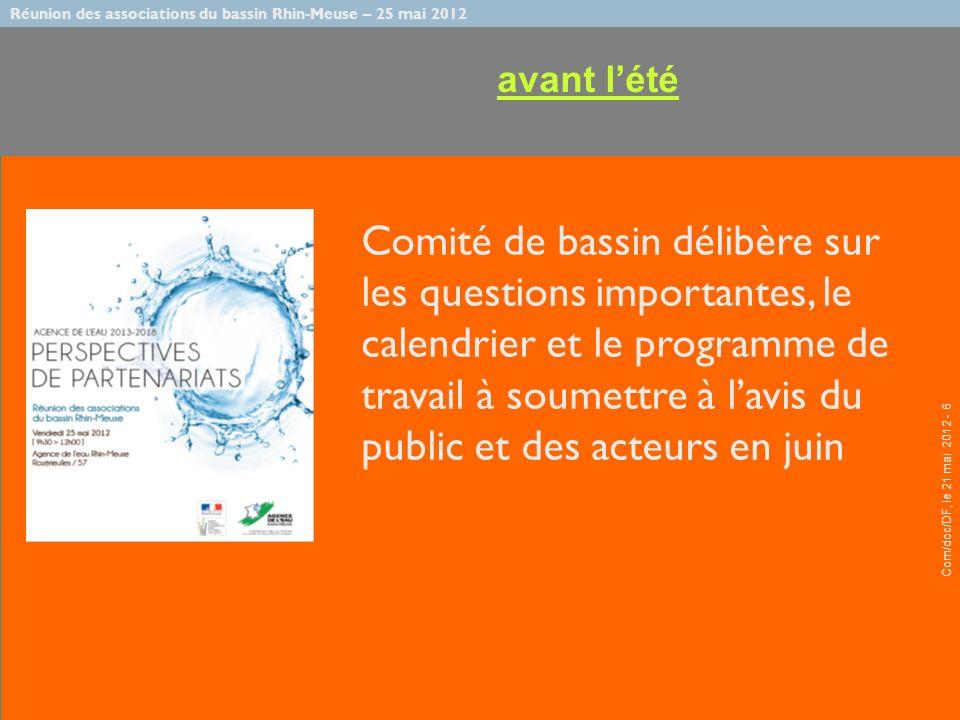 Réunion des associations du bassin Rhin-Meuse – 25 mai 2012 Com/doc/DF, le 21 mai 2012 - 7 Organisation de la consultation dématérialisée du public pour six mois, de novembre 2012 à avril 2013 (chaque bassin) et des acteurs à la rentrée (début septembre)