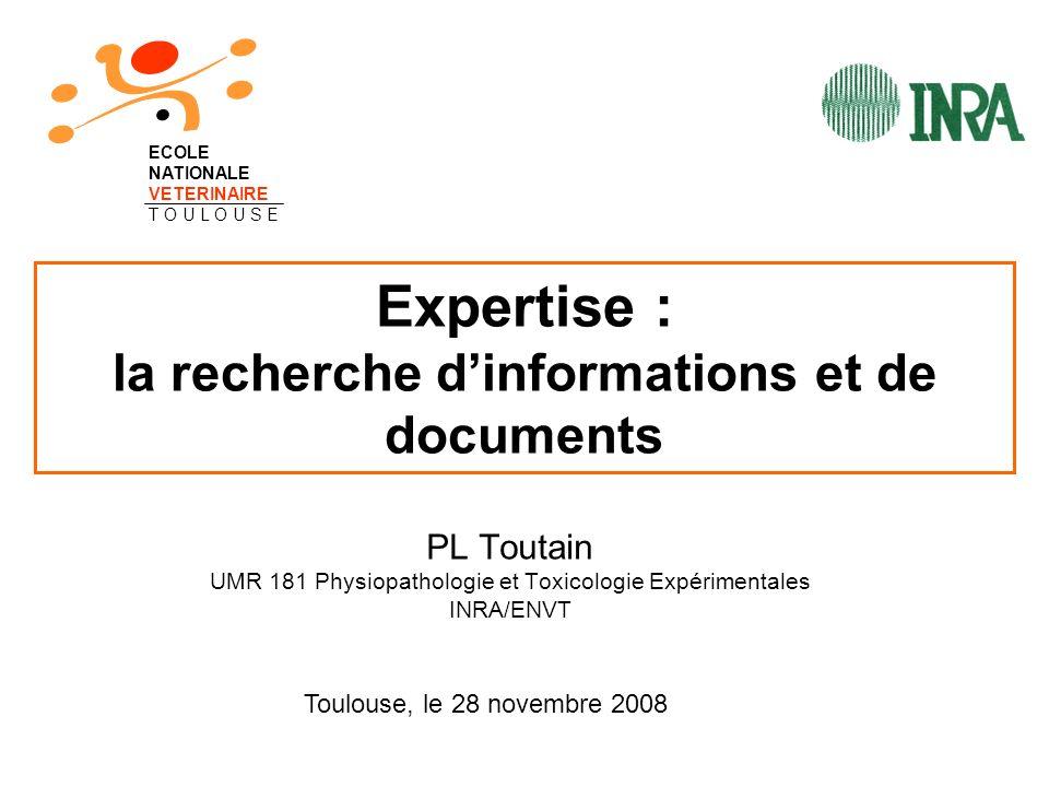 Expertise : la recherche dinformations et de documents PL Toutain UMR 181 Physiopathologie et Toxicologie Expérimentales INRA/ENVT ECOLE NATIONALE VET