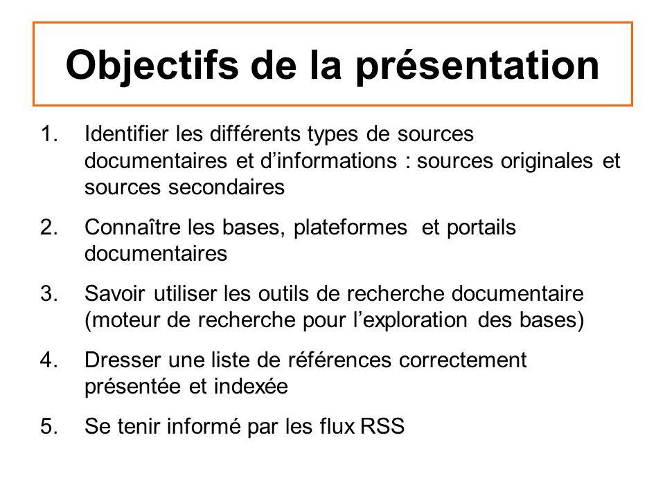 Objectifs de la présentation 1.Identifier les différents types de sources documentaires et dinformations : sources originales et sources secondaires 2