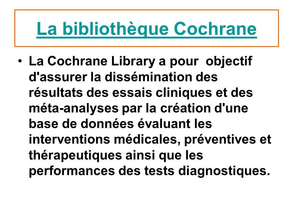 La Cochrane Library a pour objectif d'assurer la dissémination des résultats des essais cliniques et des méta-analyses par la création d'une base de d