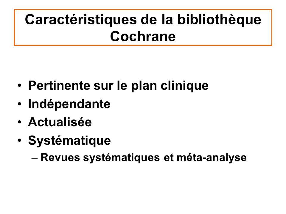 Caractéristiques de la bibliothèque Cochrane Pertinente sur le plan clinique Indépendante Actualisée Systématique –Revues systématiques et méta-analys