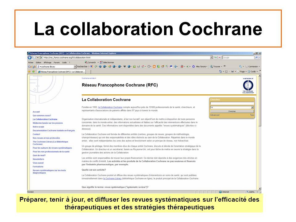 La collaboration Cochrane Préparer, tenir à jour, et diffuser les revues systématiques sur l'efficacité des thérapeutiques et des stratégies thérapeut