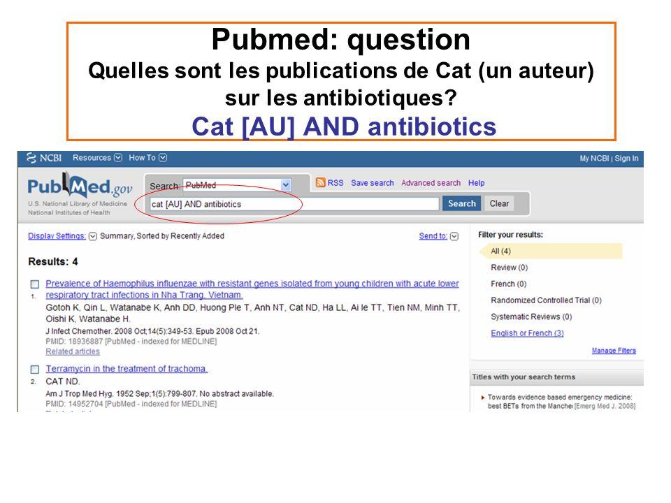 Pubmed: question Quelles sont les publications de Cat (un auteur) sur les antibiotiques? Cat [AU] AND antibiotics