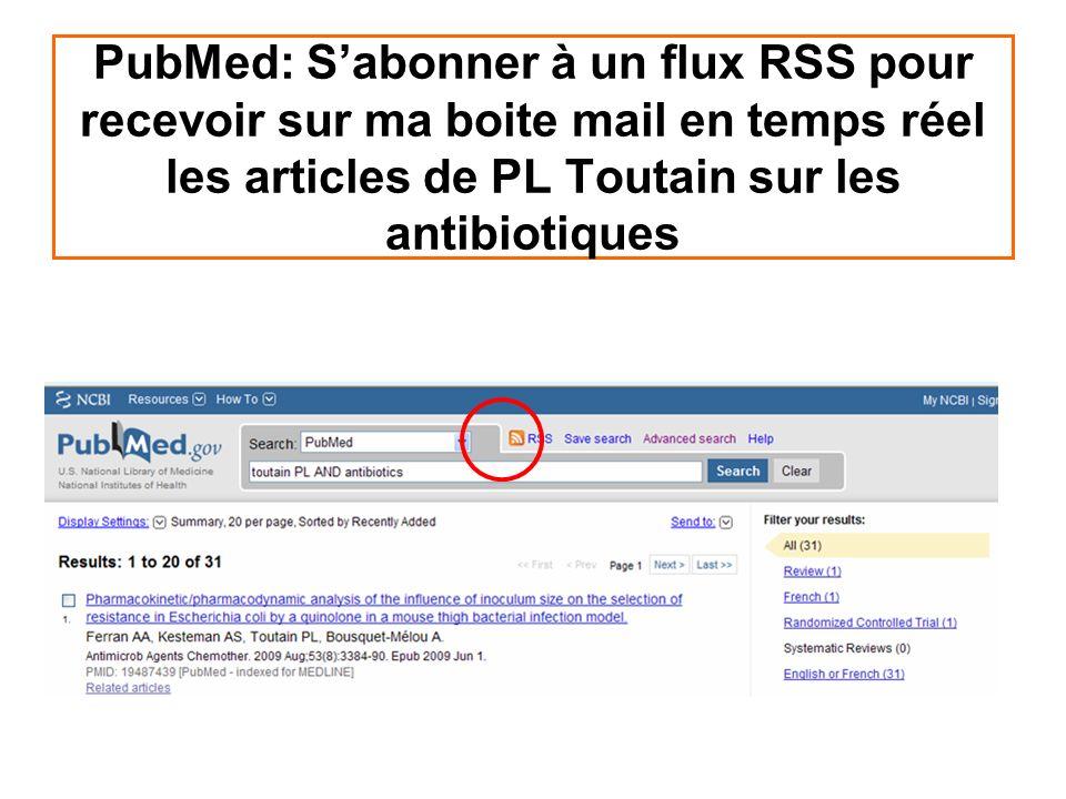 PubMed: Sabonner à un flux RSS pour recevoir sur ma boite mail en temps réel les articles de PL Toutain sur les antibiotiques