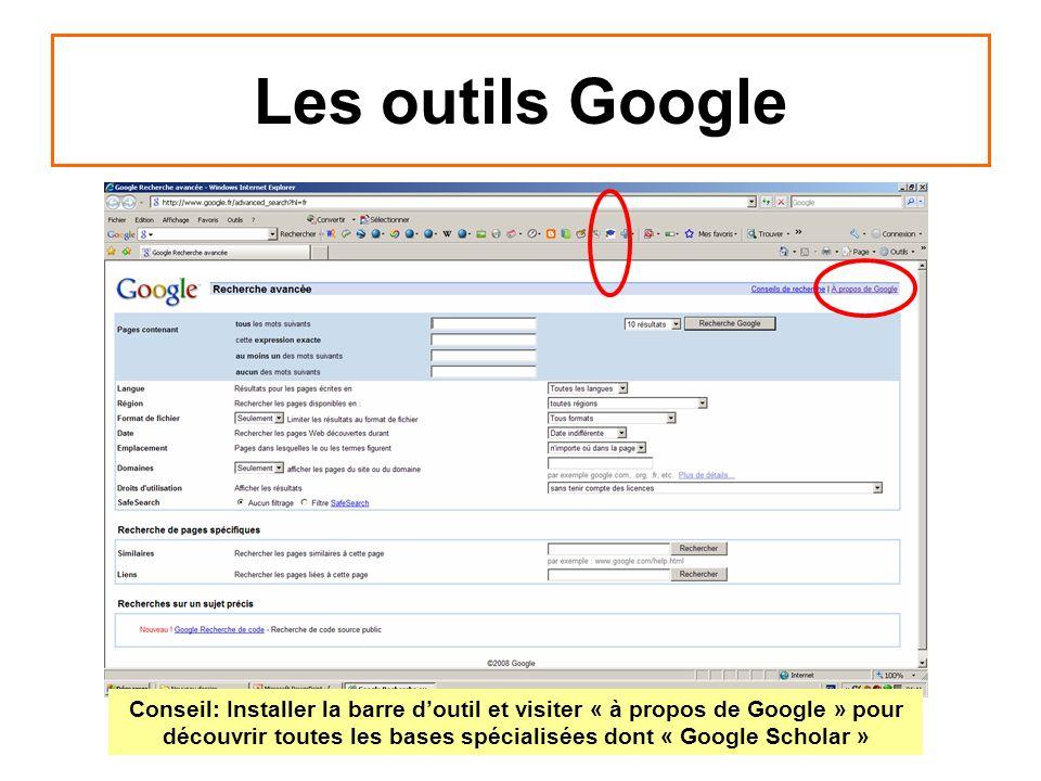 Les outils Google Conseil: Installer la barre doutil et visiter « à propos de Google » pour découvrir toutes les bases spécialisées dont « Google Scho