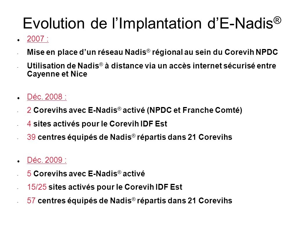 Evolution de lImplantation dE-Nadis ® 2007 : - Mise en place dun réseau Nadis ® régional au sein du Corevih NPDC - Utilisation de Nadis ® à distance v