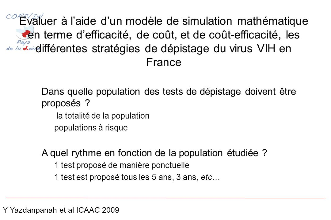 Coût-efficacité de différentes stratégies de dépistage : population totale Prévalence = 0.10% Incidence = 0.01 /100 PA Y Yazdanpanah et al ICAAC 2009