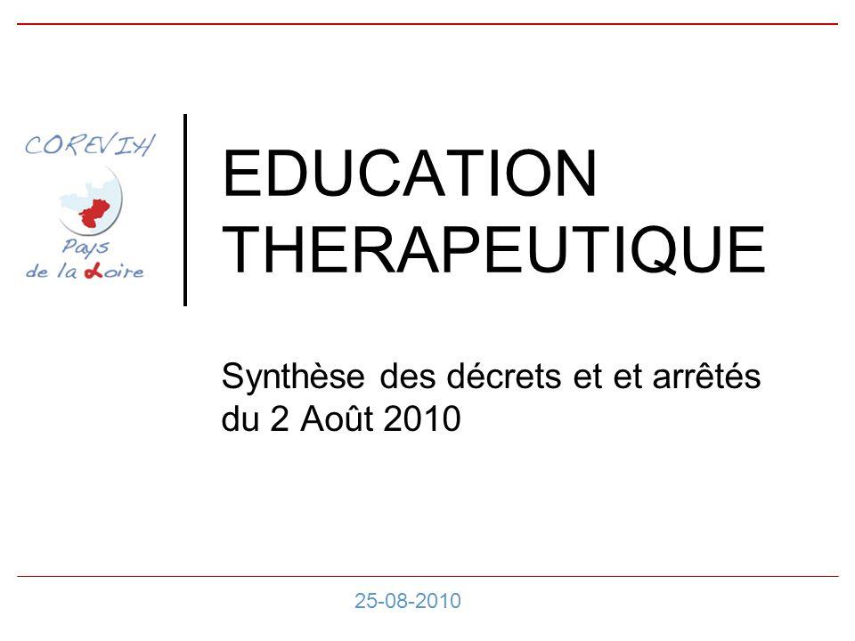 EDUCATION THERAPEUTIQUE Synthèse des décrets et et arrêtés du 2 Août 2010 25-08-2010