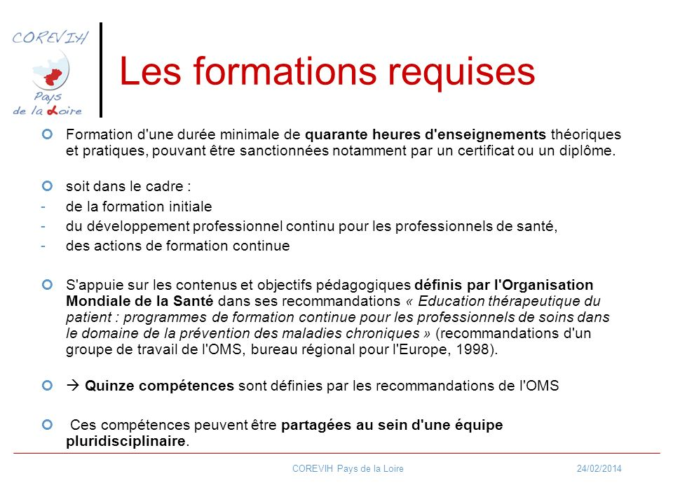 24/02/2014COREVIH Pays de la Loire Les formations requises Formation d'une durée minimale de quarante heures d'enseignements théoriques et pratiques,