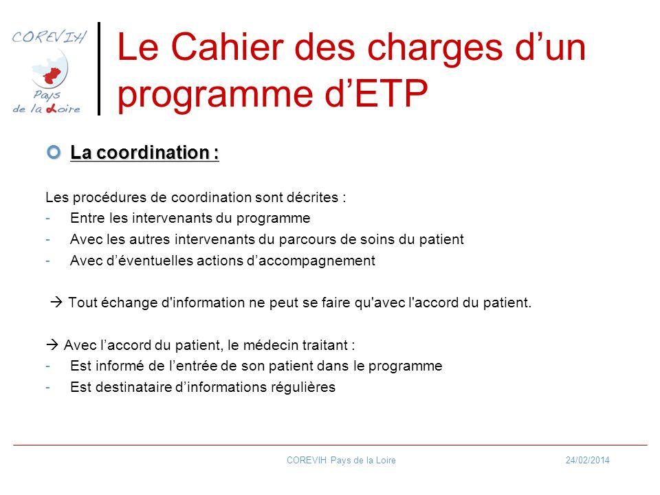 24/02/2014COREVIH Pays de la Loire Le Cahier des charges dun programme dETP La coordination : La coordination : Les procédures de coordination sont dé