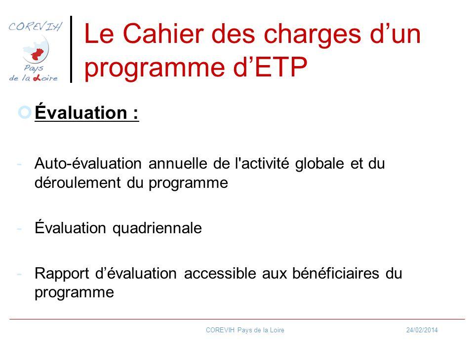 24/02/2014COREVIH Pays de la Loire Le Cahier des charges dun programme dETP Évaluation : -Auto-évaluation annuelle de l'activité globale et du déroule