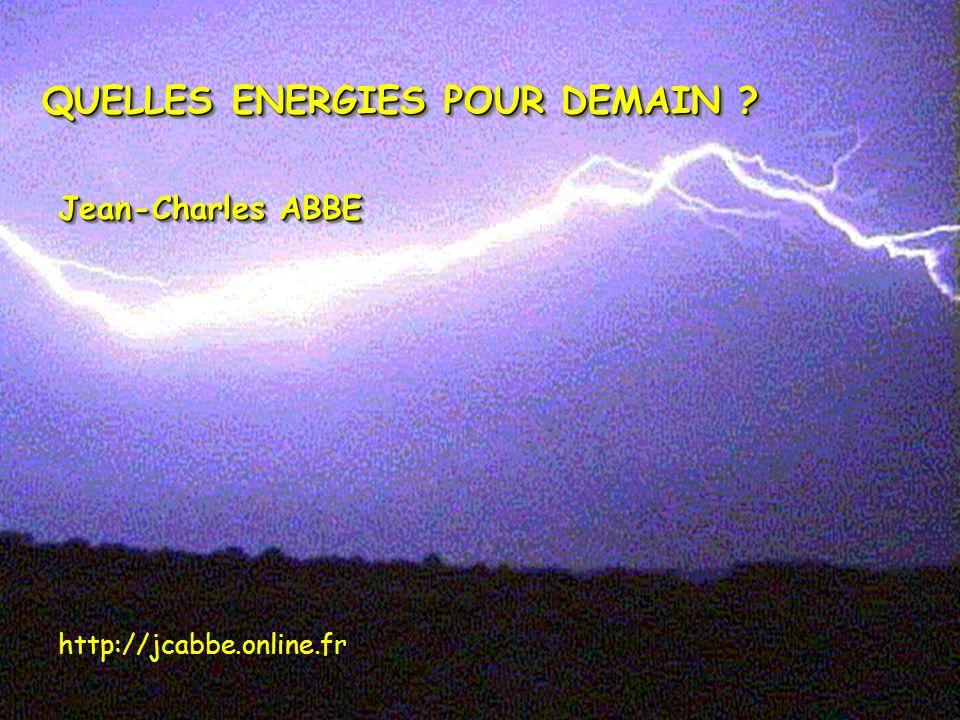 QUELLES ENERGIES POUR DEMAIN ? Jean-Charles ABBE http://jcabbe.online.fr
