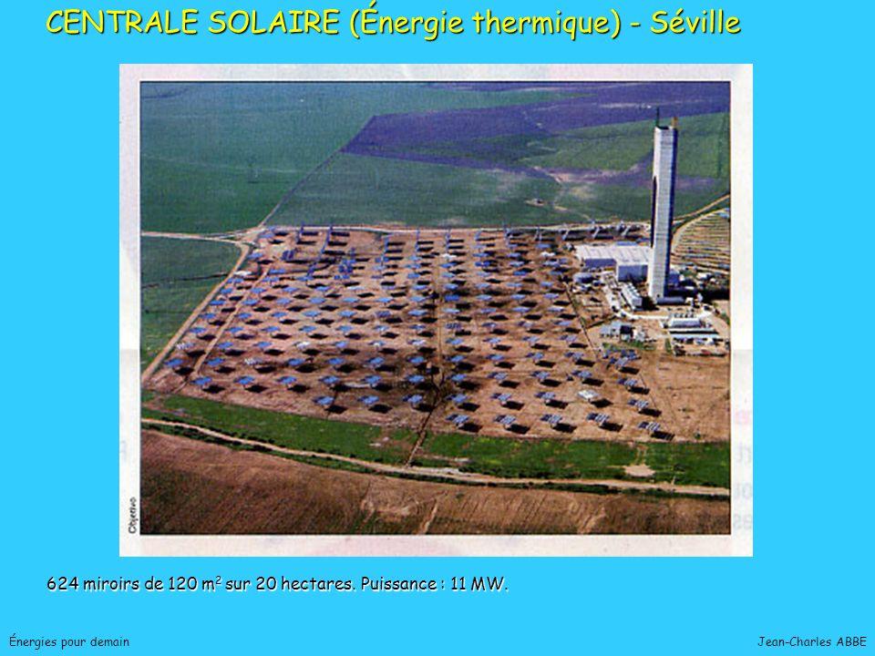 Jean-Charles ABBEÉnergies pour demain CENTRALE SOLAIRE (Énergie thermique) - Séville 624 miroirs de 120 m 2 sur 20 hectares. Puissance : 11 MW.