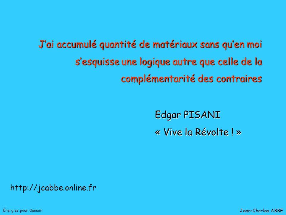 Jean-Charles ABBE Énergies pour demain http://jcabbe.online.fr Jai accumulé quantité de matériaux sans quen moi sesquisse une logique autre que celle