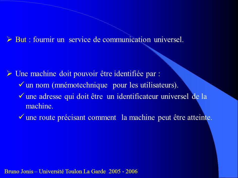 But : fournir un service de communication universel.