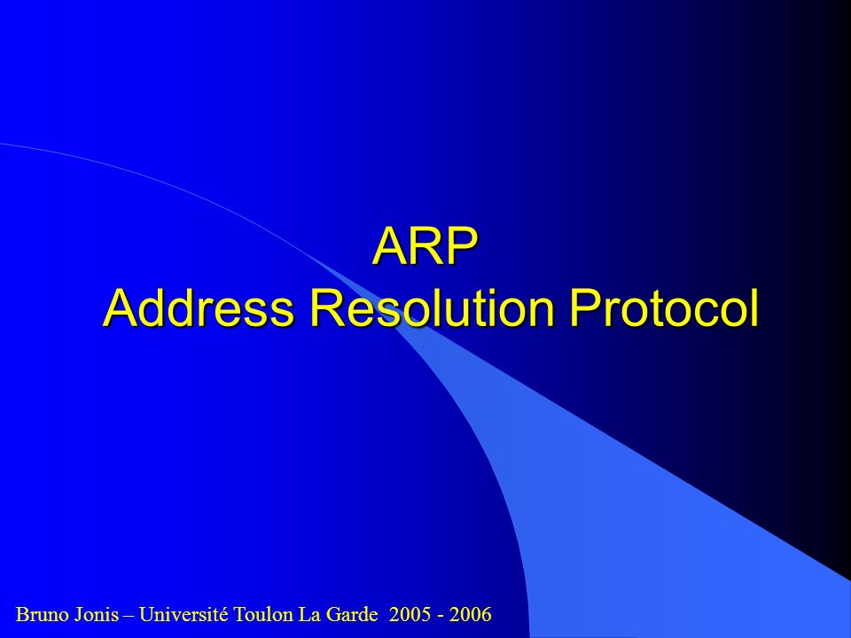 ARP Address Resolution Protocol Bruno Jonis – Université Toulon La Garde 2005 - 2006