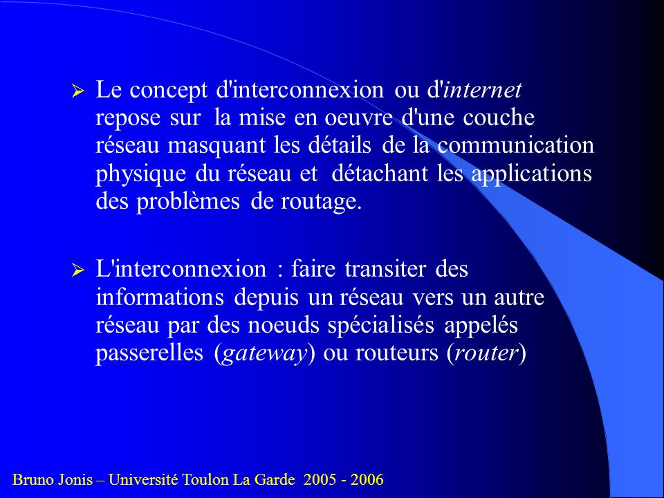 IP : INTERNET PROTOCOL Bruno Jonis – Université Toulon La Garde 2005 - 2006