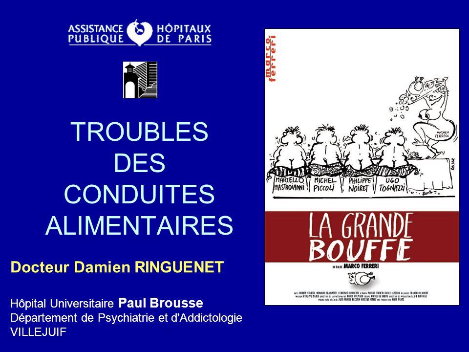 TROUBLES DES CONDUITES ALIMENTAIRES Docteur Damien RINGUENET Hôpital Universitaire Paul Brousse Département de Psychiatrie et d'Addictologie VILLEJUIF