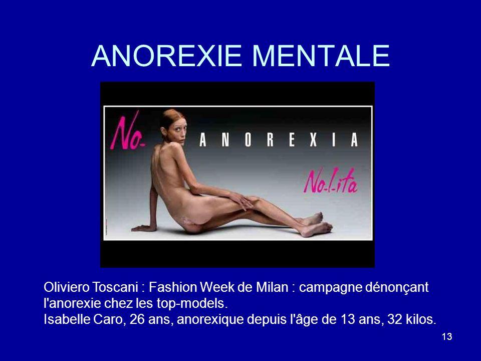 13 ANOREXIE MENTALE Oliviero Toscani : Fashion Week de Milan : campagne dénonçant l'anorexie chez les top-models. Isabelle Caro, 26 ans, anorexique de