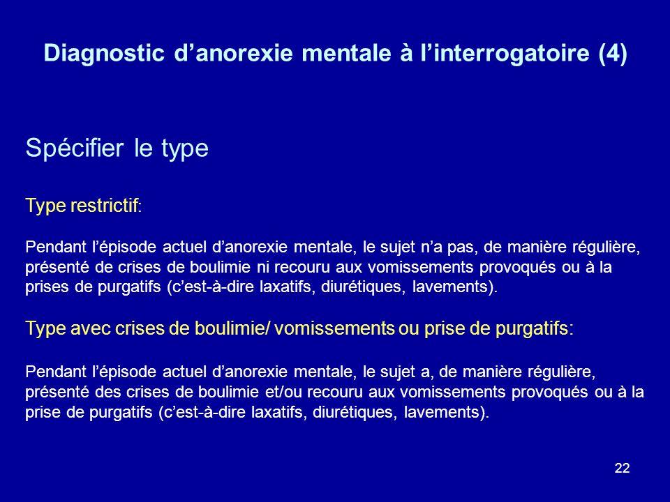 22 Spécifier le type Type restrictif : Pendant lépisode actuel danorexie mentale, le sujet na pas, de manière régulière, présenté de crises de boulimi
